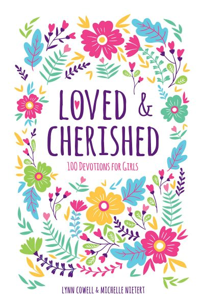 Loved and Cherished: 100 Devotions for Girls by Lynn Cowell and Michelle Nietert