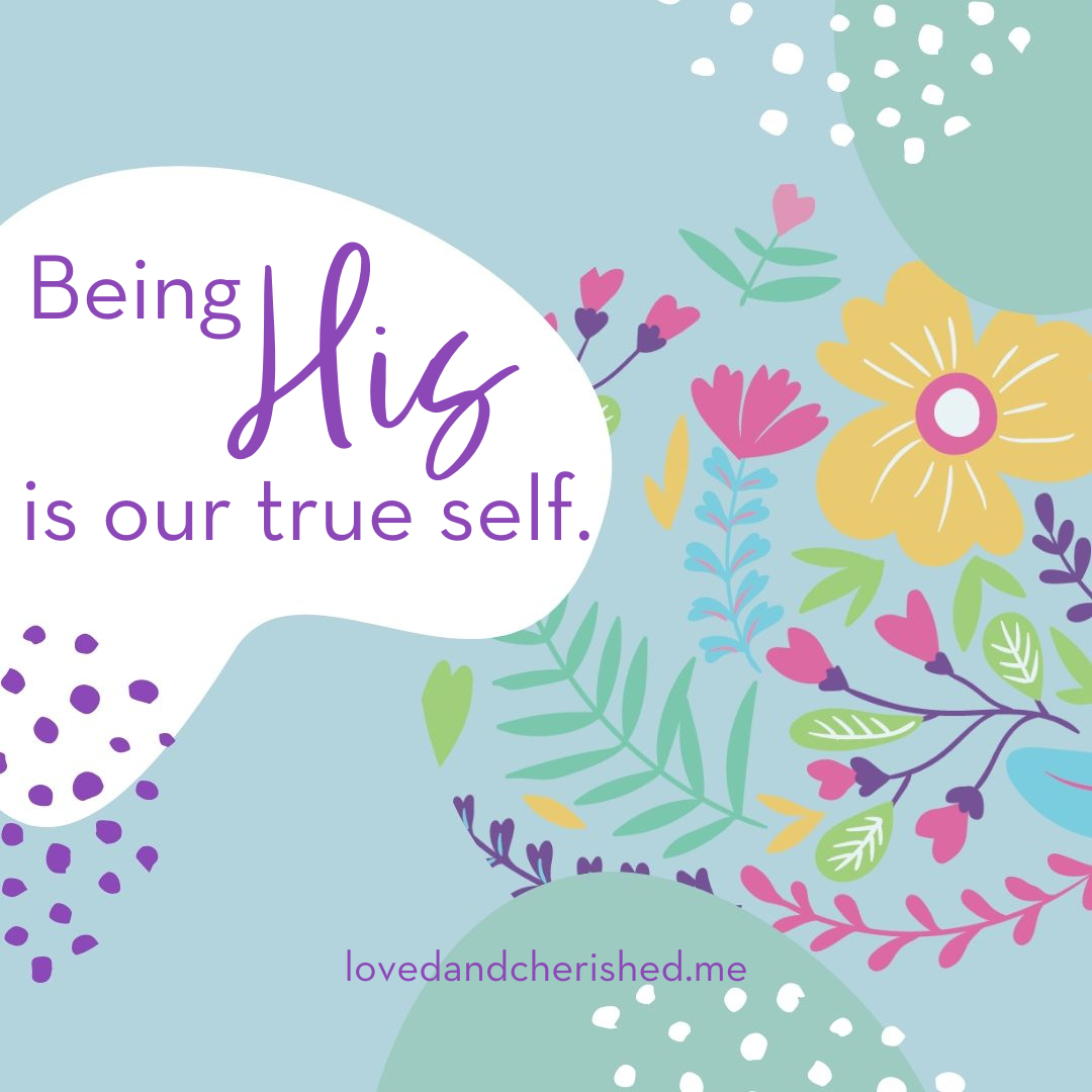 Being His is our true self.