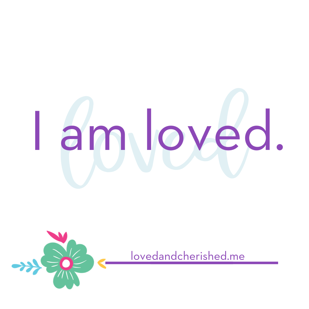 I am loved.